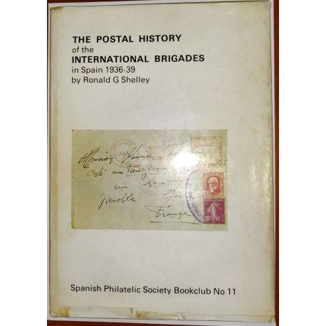 The Postal Histori of the International Brigades in Spain 1936-1939 Spanish Philatelic Society Bookclub Nº11. Ronald G. Shelley