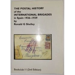 The Postal History of the International Brigades 1936-1939 Spanish Philatelic Society Bookclub Nº11 (2nd. Ed.). R. G. Shelley