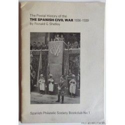 The Postal History of the Spanish Civil War 1936-1939 Spanish Philatelic Society Bookclub Nº1. Ronald G. Shelley