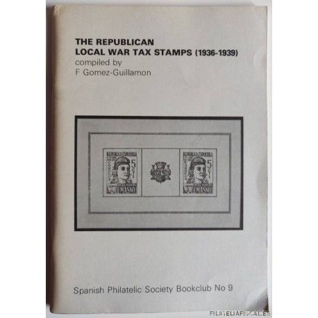THE REPUBLICAN LOCAL WAR TAX STAMPS 1936-1939 Spanish Philatelic Society Bookclub Nº9. F. Gómez-Guillamón